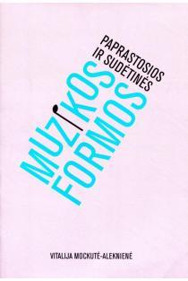 Paprastosios ir sudėtinės muzikos formos | Vitalija Mockutė-Aleknienė