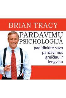 Pardavimų psichologija. Padidinkite savo pardavimus greičiau ir lengviau (CD) | Brian Tracy