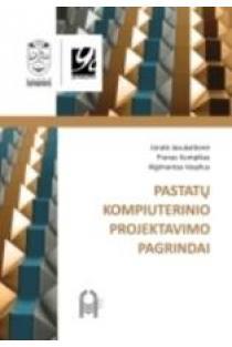 Pastatų kompiuterinio projektavimo pagrindai   J. Jasukaitienė, P. Kumpikas, A. Vasylius
