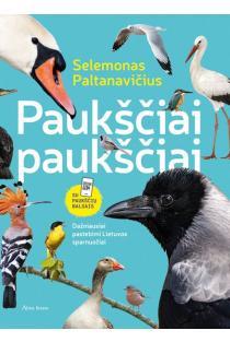 Paukščiai paukščiai. Dažniausiai pastebimi Lietuvos sparnuočiai | Selemonas Paltanavičius
