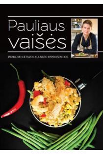 Pauliaus vaišės. Jauniausio Lietuvos kulinaro improvizacijos | Paulius Strasevičius