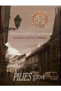 Vilniaus gatvių istorija. Pilies gatvė | Antanas Rimvydas Čaplinskas