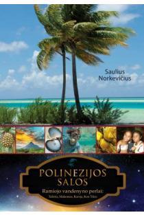 Polinezijos salos. Ramiojo vandenyno perlai: Tahitis, Makemas, Raroja, Kon Tikis | Saulius Norkevičius
