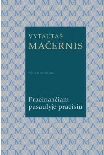 Praeinančiam pasaulyje praeisiu | Vytautas Mačernis