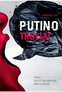 Putino troliai. Tikros Rusijos informacinio karo istorijos | Jessikka Aro