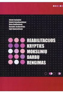 Reabilitacijos krypties mokslinių darbų rengimas | Jūratė Sučylaitė, Giedrė Kavaliauskienė, Rima Radžiuvienė, Kęstutis Jacikevičius, Eglė Radzevičienė
