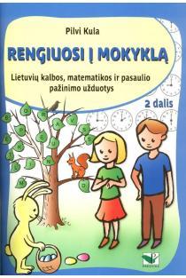 Rengiuosi į mokyklą, 2 dalis. Lietuvių kalbos, matematikos ir aplinkos pažinimo užduotys | Pilvi Kula