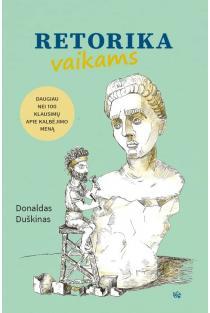 Retorika vaikams | Donaldas Duškinas