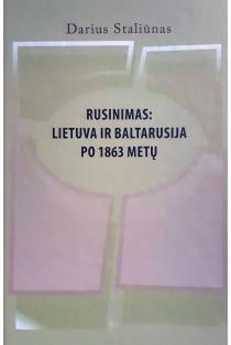 Rusinimas: Lietuva ir Baltarusija po 1863 metų | Darius Staliūnas