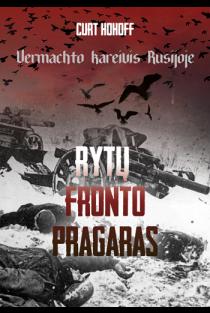 Rytų fronto pragaras. Vermachto kareivis Rusijoje | Curt Hohoff