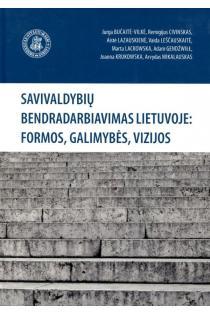 Savivaldybių bendradarbiavimas Lietuvoje: formos, galimybės, vizijos | Aistė Lazauskienė, Arvydas Mikalauskas, Jurga Bučaitė-Vilkė, Remigijus Civinskas