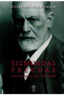 Sigmundas Freudas savo laikais ir mūsų dienomis   Elisabeth Roudinesco