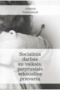 Socialinis darbas su vaikais patyrusiais seksualinę prievartą | Jolanta Vaičiulienė
