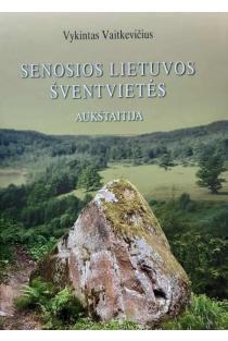 Senosios Lietuvos šventvietės. Aukštaitija | Vykintas Vaitkevičius