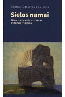 Sielos namai. Namų samprata ir vertinimas dvasinėje tradicijoje | Dainius Razauskas-Daukintas