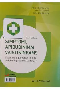 Simptomų apibūdinimai vaistininkams. Dažniausiai pasitaikančių ligų gydymo ir priežiūros vadovas | Alison Blenkinsopp, John Blenkinsopp, Martin Duerden