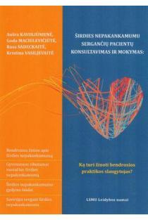 Širdies nepakankamumu sergančių pacientų konsultavimas ir mokymas | Aušra Kavoliūnienė, Goda Maciulavičiūtė, Rasa Sadeckaitė, Kristina Vasiljevaitė