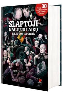 Slaptoji naujųjų laikų Lietuvos istorija | Kęstutis Jaskelevičius