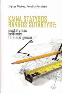 Kaina statybos rangos sutartyse: nustatymas, keitimas, teisiniai ginčai | Sigitas Mitkus, Aurelija Peckienė