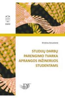 Studijų darbų parengimo tvarka aprangos inžinerijos studentams | Kristina Ancutienė
