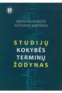 Studijų kokybės terminų žodynas | Kęstutis Pukelis, Antanas Smetona