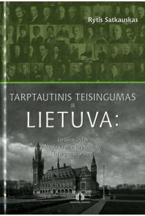 Tarptautinis teisingumas ir Lietuva : Lietuvos bylos Nuolatiniame tarptautinio teisingumo teisme | Rytis Satkauskas