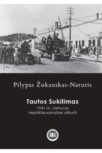 Tautos Sukilimas. 1941 m. Lietuvos nepriklausomybei atkurti | Pilypas Žukauskas-Narutis