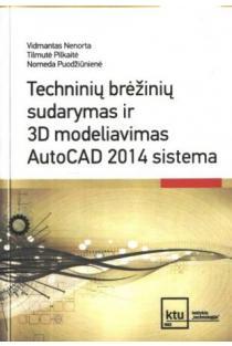 Techninių brėžinių sudarymas ir 3D modeliavimas AutoCAD 2014 sistema | Vidmantas Nenorta, Tilmutė Pilkaitė ir kt.