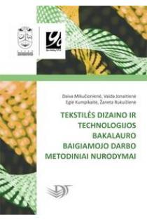 Tekstilės dizaino ir technologijos bakalauro baigiamojo darbo metodiniai nurodymai | Daiva Mikučionienė, Vaida Jonaitienė ir kt.