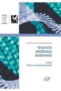 Tekstilės medžiagų bandymai, II dalis. Siūlų ir verpalų bandymai   Julija Baltušnikaitė, Arvydas Vitkauskas
