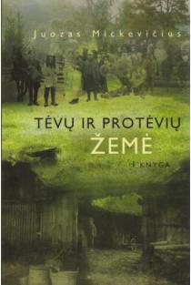 Tėvų ir protėvių žemė, I knyga   Juozas Mickevičius