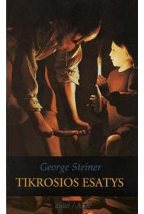 Tikrosios esatys. Ar mūsų kalbėjime kas nors glūdi?   George Steiner