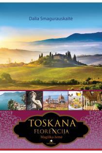 Toskana. Florencija. Magiška žemė | Dalia Smagurauskaitė