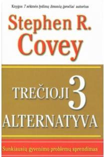 Trečioji alternatyva. Sunkiausių gyvenimo problemų sprendimas | Stephen R. Covey