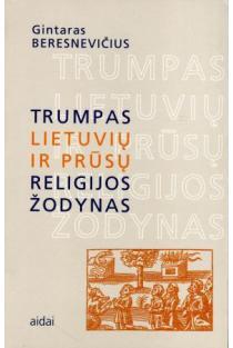 Trumpas lietuvių ir prūsų religijos žodynas | Gintaras Beresnevičius
