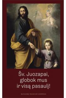 Šv. Juozapai, globok mus ir visą pasaulį! |