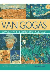 Van Gogas. Gyvenimas ir kūryba 500 paveikslų | Michael Howard