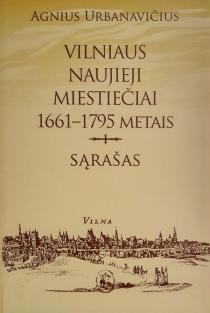 Vilniaus naujieji miestiečiai 1661-1795 metais. Sąrašas   Agnius Urbanavičius