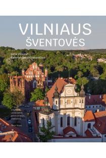 Vilniaus šventovės. Istorija, legendos, asmenybės, dabartis | Gina Viliūnienė, Raimondas Urbakavičius