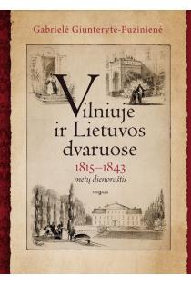 Vilniuje ir Lietuvos dvaruose. 1815-1843 metų dienoraštis | Gabrielė Giunterytė-Puzinienė