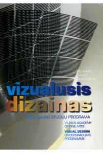 Vizualusis dizainas: bakalauro studijų programa | sud. Vytautas Kasputis