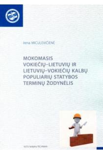 Mokomasis vokiečių–lietuvių ir lietuvių–vokiečių kalbų populiarių statybos terminų žodynėlis | Irena Miculevičienė
