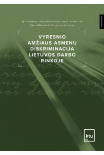 Vyresnio amžiaus asmenų diskriminacija Lietuvos darbo rinkoje   Rūta Brazienė, Inga Mikutavičienė, Agnė Dorelaitienė ir kt.