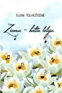 Žiema - balta lelija | Elena Tolvaišienė
